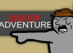 הרפתקאות בשולחן העבודה - Desktop Adventure
